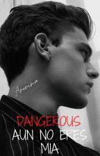 Dangerous: Aun no eres mía by Anonima_189