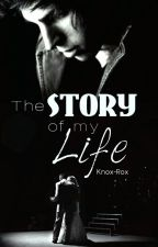 The Story of my Life *FINISHED* by Knox-Rox