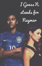 I Guess N Stands For Neymar by alliseeisneymar