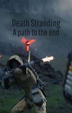 Death Stranding - A path to the end by ilCordio