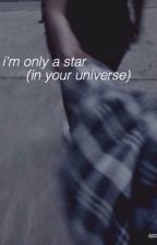 i'm only a star (in your universe) // c.h. ☾ by sweaterpawscalum