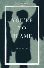 You're to Blame: a Destiel and Sabriel Fanfiction by asstiel-67
