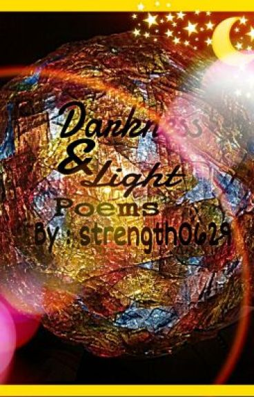 Darkness & Light Poems by strength0629