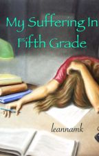 My suffering in fifth grade by leannamk