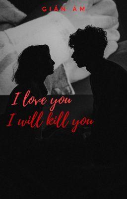 Đọc truyện I Love You, I Will Kill You_ Giản Ám