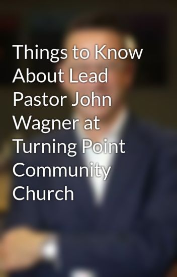 Things to Know About Lead Pastor John Wagner at Turning Point Community Church