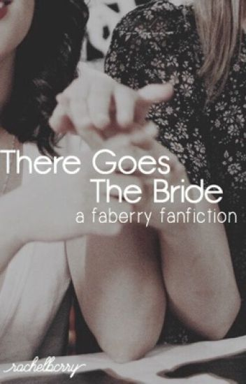 There Goes The Bride (faberry fanfiction)