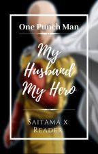 One Punch Man : My Husband My Hero ( Saitama x Wife!Reader ) by Demon_DarkArts