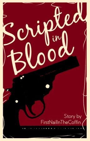 Scripted in Blood by FirstNailInTheCoffin