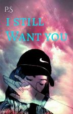 P.S I Still Want You by iyra01