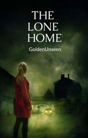 The Lone Home  [ Completed ] by GoldenUnseen