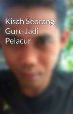 Kisah Seorang Guru Jadi Pelacur by ridoan84