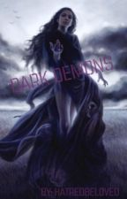 Dark Demons [On Hold] by hatredbeloved