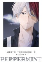 Peppermint || Shoto Todoroki x Reader by candied_peppermints