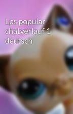 Lps popular chatverlauf 1 deutsch by Lpssavannah657