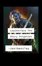 Leatherface The Story Forgotten (BOOK 2) by JoniBentley