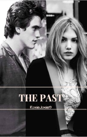 The Past by Rosiejosie19