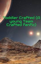 Toddler Crafted (A young Team Crafted fanfic) by Enderwolfie