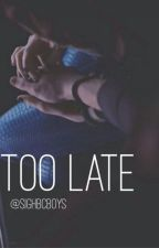 Too Late || LRH by sighbcboys