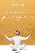 EL milagro de ser próspero / The Miracle of Prosperity  [PDF] by Alfonso Leon by pujyzumo71301