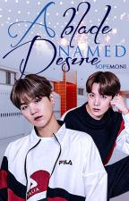A Blade Named Desire | SOPE by sopemoni