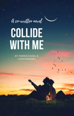Collide With Me by theheartsandsouls