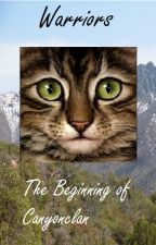 Warriors- The Beginning of Canyonclan (Book one) **Discontinued** by tigerburr
