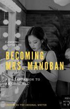 Becoming Mrs. Manoban by LoneFuryFeline