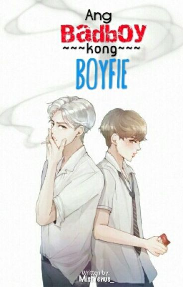 """Ang Badboy Kong Boyfie"" (BoyXBoy) - (On-Going)"