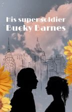 His Super Soldier // Bucky Barnes  by GuardianofRen