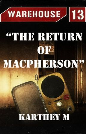 """The """"Return"""" of MacPherson (Warehouse 13 Fanfiction) by KartheyM"""