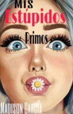 Mis estupidos primos [EDITANDO] by Madmadcia