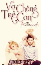 [ Longfic ] Vợ chồng trẻ con - Gilisaac by AriesNguy_DBH