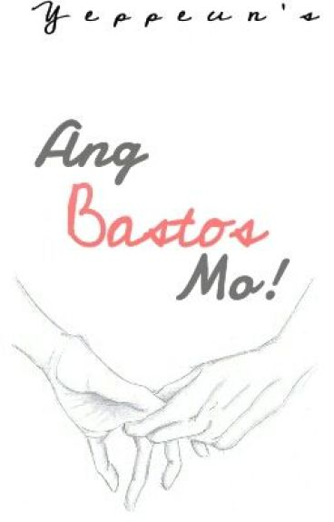 ANG BASTOS MO! (One Shot)