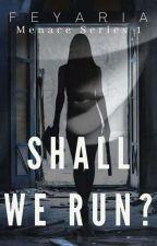 Shall We Run? (Menace Series #1) by Feyaria_