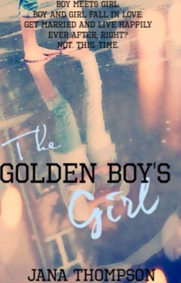 The Golden Boy's Girl {Complete} {undergoing SEVERE editing}