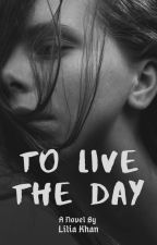 To Live The Day by storytellerno25