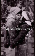 An Addicted Love. by LanieKtvnc