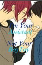 I'm Your Assistant, Not Your BoyToy 「RinHaru」 by XxCoffeeKittenxX
