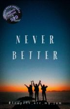 Never Better by teapots_are_my_jam