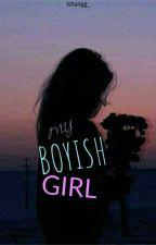 Boyish Girl Meets The Bad Boy(On Going) by LESHAA_26