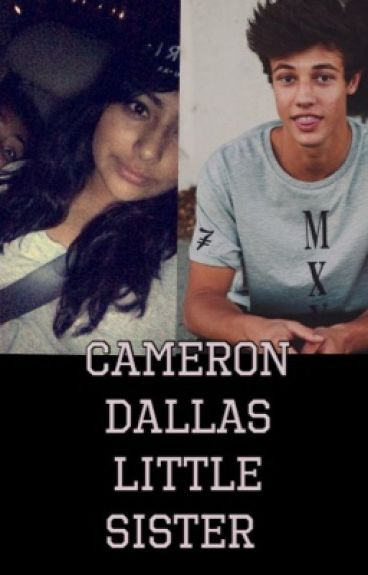 Cameron Dallas little sister // magcon fanfic