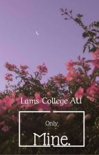 Only mine (Lams college AU) by the_big_baguette