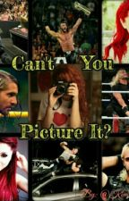 Can't You Picture It? {Seth Rollins Love Story- WWE} by KimPurdy16