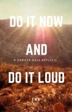 DO IT NOW AND DO IT LOUD - Danger Days applyfic by acemarrow