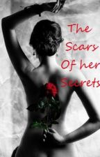 The scars of her secrets. (UNDER MAJOR REVISION & EDITING) by XoHeAtHeRoX