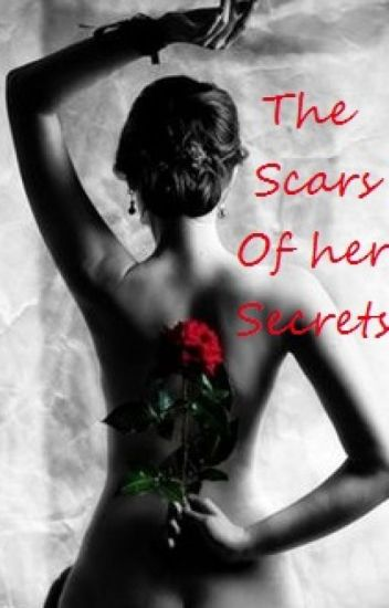 The scars of her secrets.