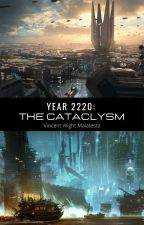 Year 2220: The Catacylsm by VincentWMalatesta