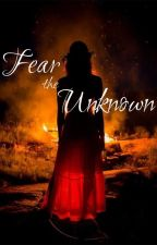 Fear the Unknown by InsanityInUse