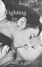 Fighting for Love (Yuri love story) by only_a_girl